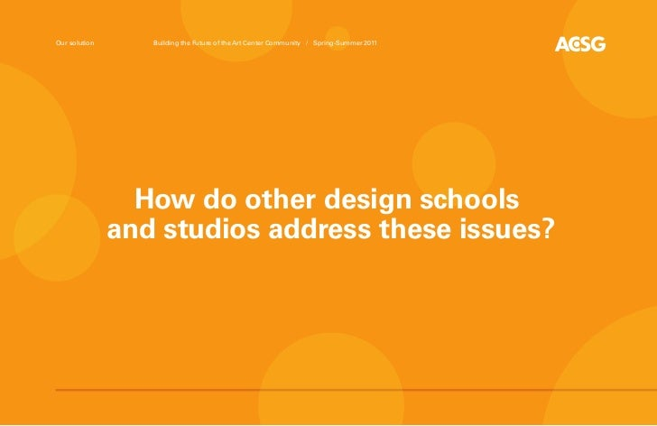 Our solution      Building the Future of the Art Center Community / Spring-Summer 2011                 How do other design...