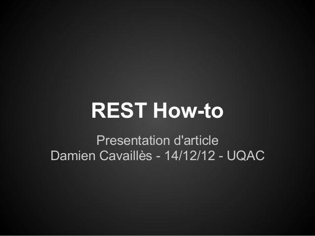 REST How-to      Presentation darticleDamien Cavaillès - 14/12/12 - UQAC
