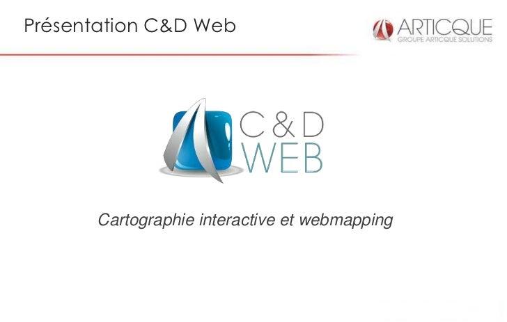 Présentation C&D Web      Cartographie interactive et webmapping