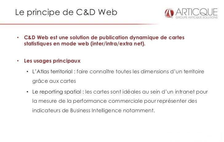 Le principe de C&D Web• C&D Web est une solution de publication dynamique de cartes  statistiques en mode web (inter/intra...