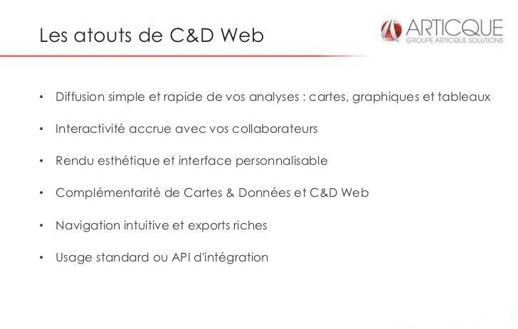 Les atouts de C&D Web• Diffusion simple et rapide de vos analyses : cartes, graphiques et tableaux• Interactivité accrue a...