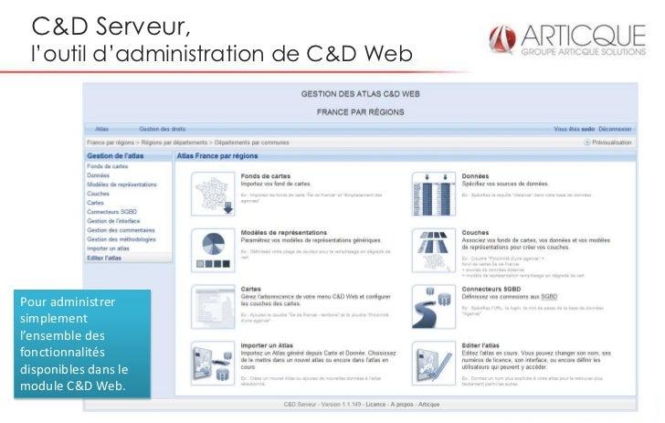 C&D Serveur, l'outil d'administration de C&D WebPour administrersimplementl'ensemble desfonctionnalitésdisponibles dans le...