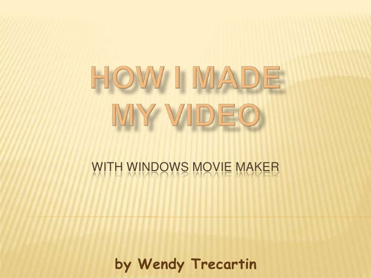 WITH WINDOWS MOVIE MAKER       by Wendy Trecartin