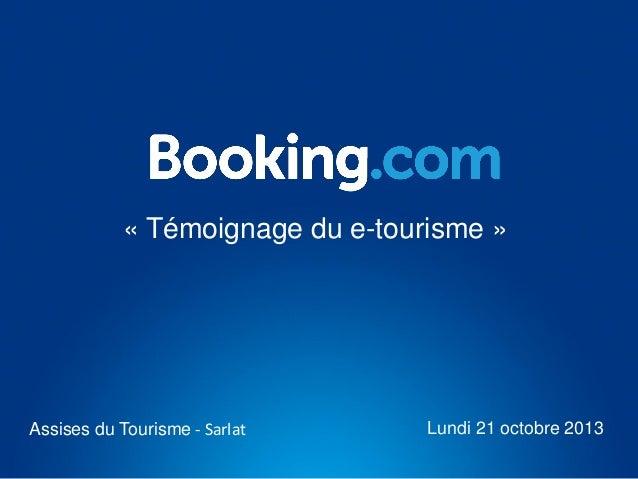 « Témoignage du e-tourisme »  Assises du Tourisme - Sarlat  Lundi 21 octobre 2013