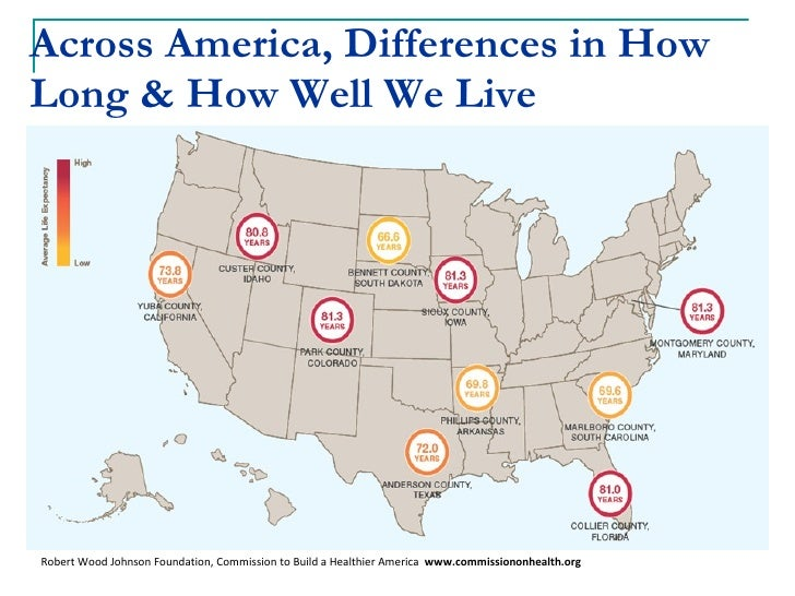 Across America, Differences in How    Long & How Well We Live Robert Wood Johnson Foundation, Commission to Build a Heal...