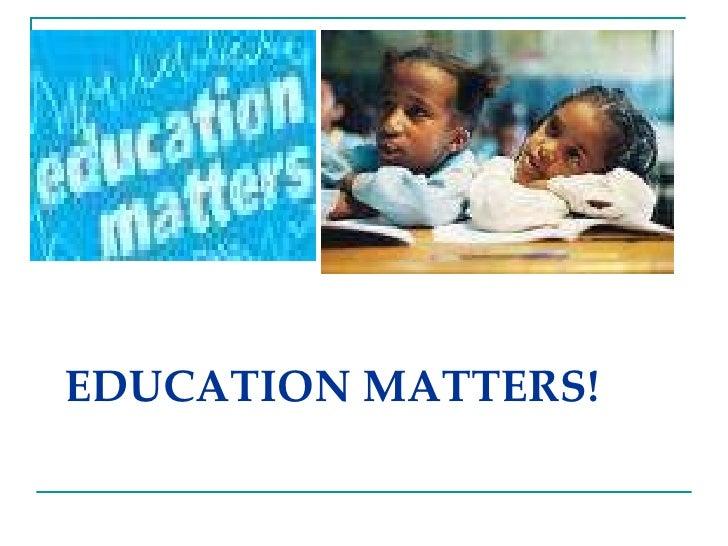 EDUCATION MATTERS!