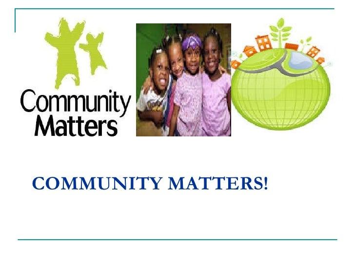 COMMUNITY MATTERS!