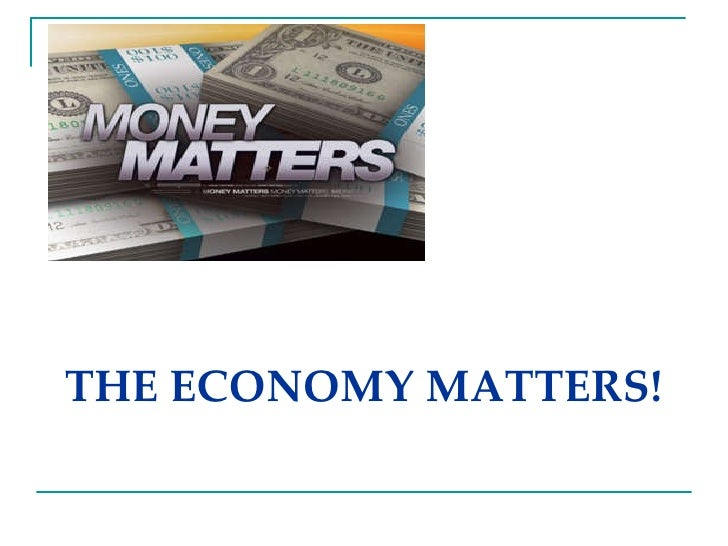 THE ECONOMY MATTERS!