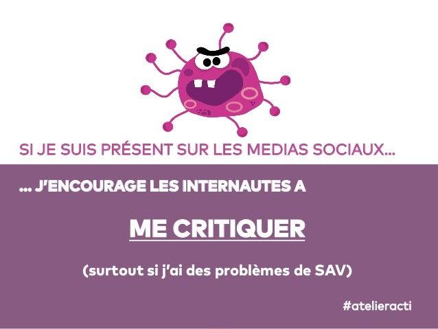 10 SI JE SUIS PRÉSENT SUR LES MEDIAS SOCIAUX… … J'ENCOURAGE LES INTERNAUTES A ME CRITIQUER (surtout si j'ai des problèmes ...