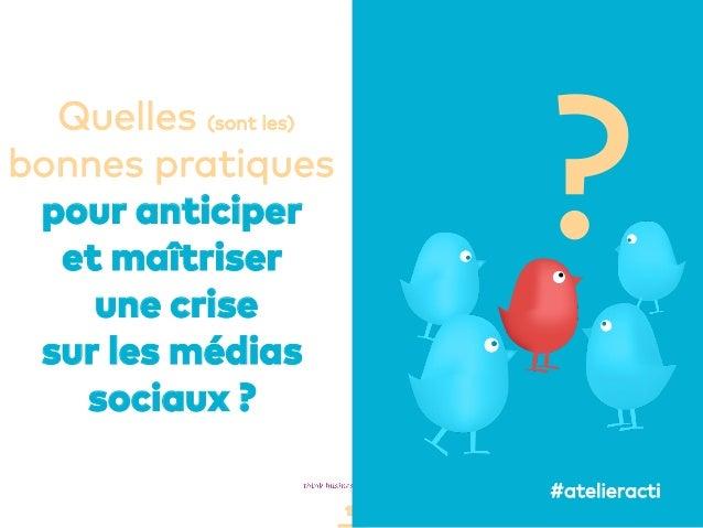 15 Quelles (sont les) bonnes pratiques pour anticiper et maîtriser une crise sur les médias sociaux ? ? #atelieracti