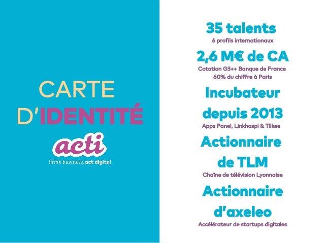 2 CARTE D'IDENTITÉ 35 talents 6 profils internationaux 2,6 M€ de CA Cotation G3++ Banque de France 60% du chiffre à Paris ...