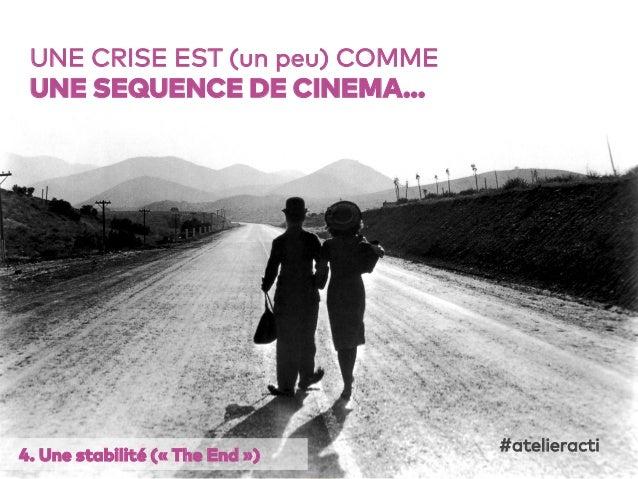 21 UNE CRISE EST (un peu) COMME UNE SEQUENCE DE CINEMA… 4. Une stabilité («The End») #atelieracti