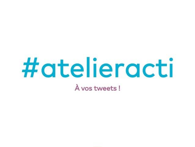 3 #atelieractiÀ vos tweets !