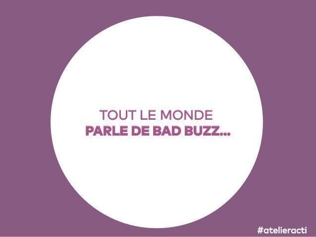 4 TOUT LE MONDE PARLE DE BAD BUZZ… #atelieracti