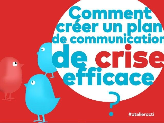 40 Comment créer un plan de communication de crise efficace ? #atelieracti
