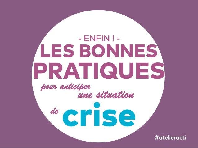 45 - ENFIN ! - pour anticiper LES BONNES PRATIQUES crisede une situation #atelieracti