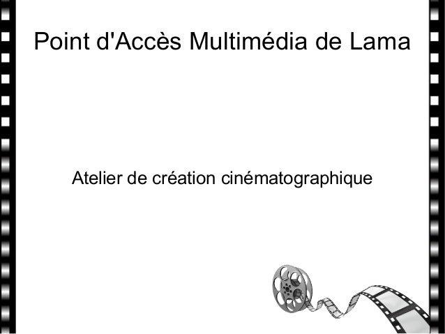 Point d'Accès Multimédia de Lama Atelier de création cinématographique
