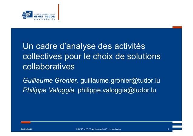 20/09/2010 IHM'10 – 20-23 septembre 2010 - Luxembourg 1 Un cadre d'analyse des activités collectives pour le choix de solu...