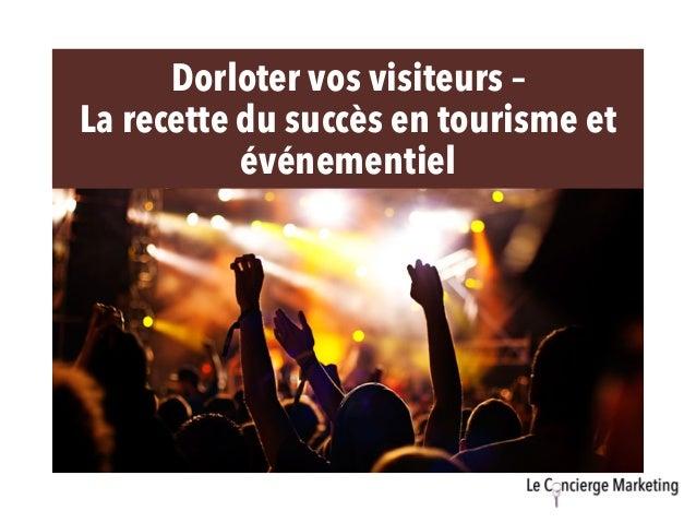 Dorloter vos visiteurs – La recette du succès en tourisme et événementiel