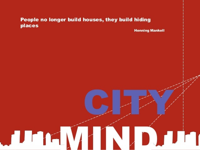 People no longer build houses, they build hidingplacesHenning MankellCITY