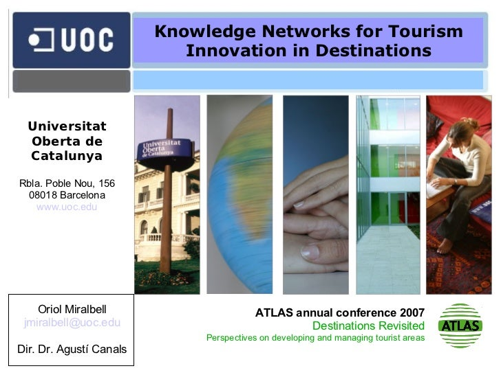 Knowledge Networks for Tourism Innovation in Destinations Oriol Miralbell [email_address] Dir. Dr. Agustí Canals Universit...