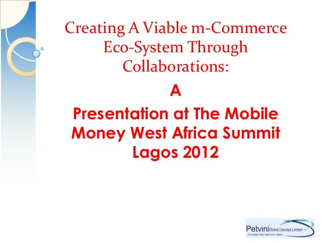 Creating A Viable m-Commerce     Eco-System Through    Innovation that meet needs        Collaborations:                A ...