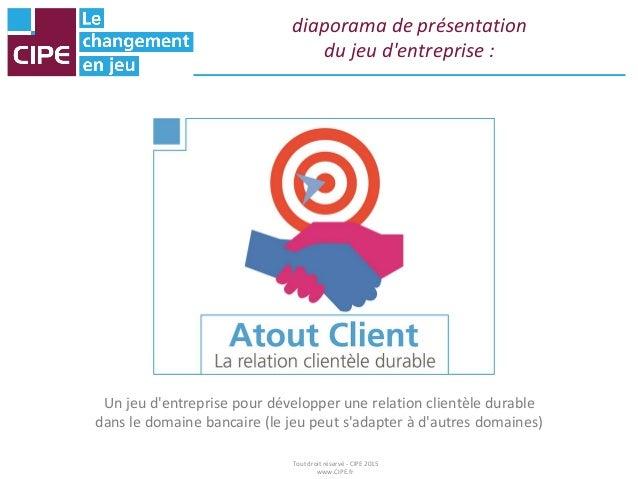 diaporama de présentation du jeu d'entreprise : Un jeu d'entreprise pour développer une relation clientèle durable dans le...