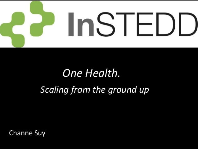 One Health.        Scaling from the ground upChanne Suy