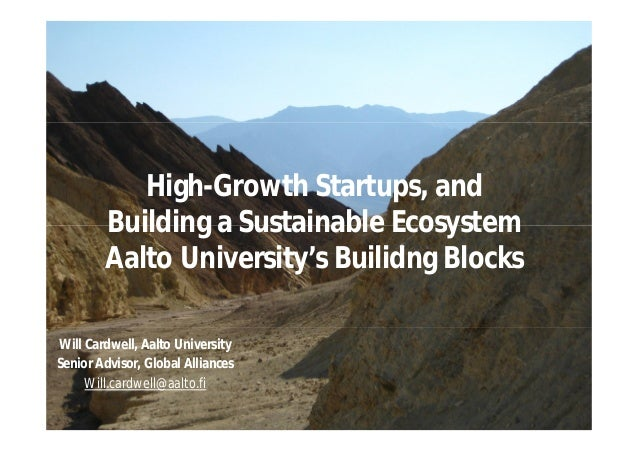 High-Growth Startups, andBuilding a Sustainable EcosystemAalto University's Builidng BlocksWill Cardwell, Aalto University...