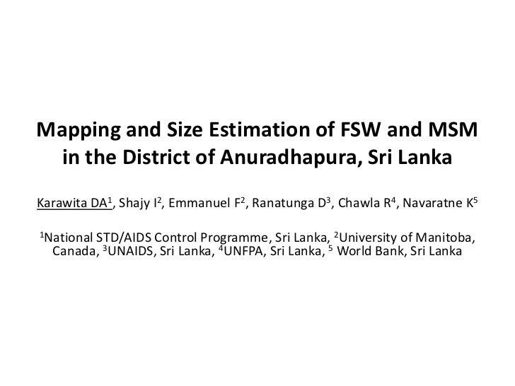 Mapping and Size Estimation of FSW and MSM  in the District of Anuradhapura, Sri LankaKarawita DA1, Shajy I2, Emmanuel F2,...