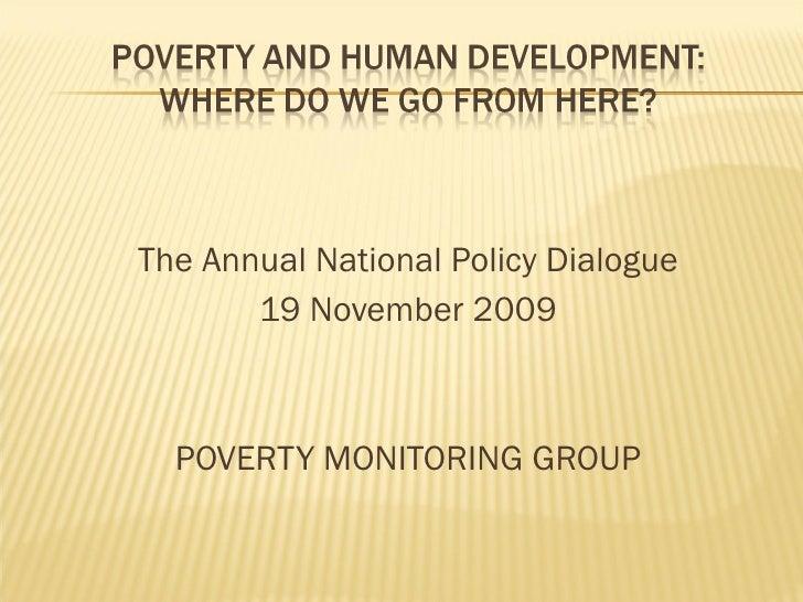 <ul><li>The Annual National Policy Dialogue </li></ul><ul><li>19 November 2009 </li></ul><ul><li>POVERTY MONITORING GROUP ...