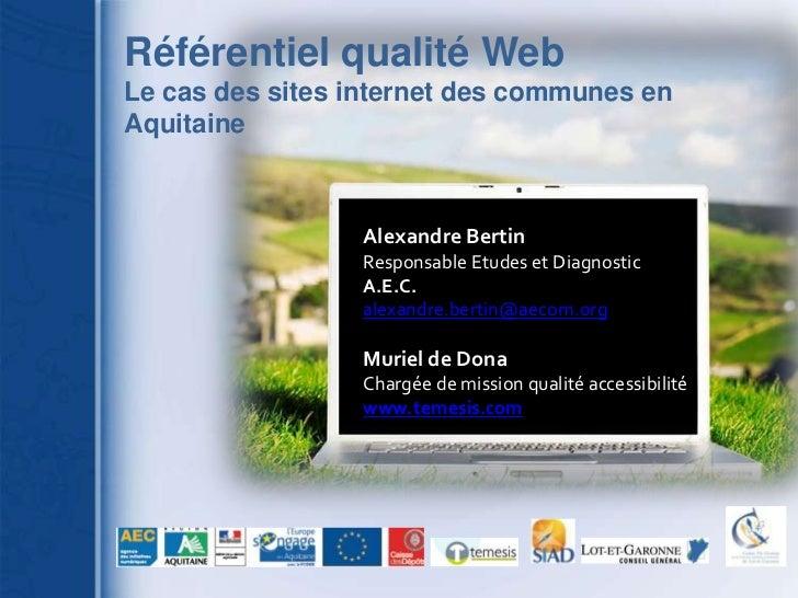 Référentiel qualité Web <br />Le cas des sites internet des communes en Aquitaine<br />Alexandre Bertin<br />Responsable E...