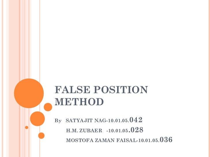 FALSE POSITIONMETHODBy SATYAJIT NAG-10.01.05.042   H.M. ZUBAER -10.01.05.028   MOSTOFA ZAMAN FAISAL-10.01.05.036