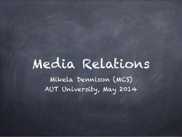 Media Relations Mikela Dennison (MCS) AUT University, May 2014