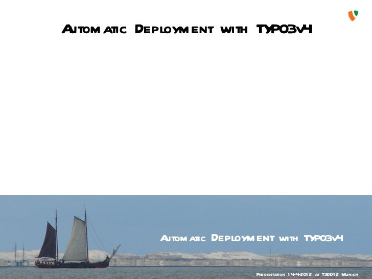 Automatic Deployment with TYPO3v4            Automatic Deployment with TYPO3v4                             Presentation 1 ...