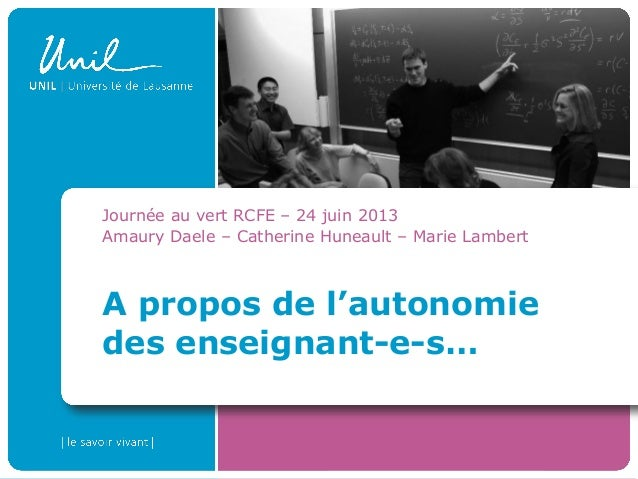 A propos de l'autonomie des enseignant-e-s… Journée au vert RCFE – 24 juin 2013 Amaury Daele – Catherine Huneault – Marie ...