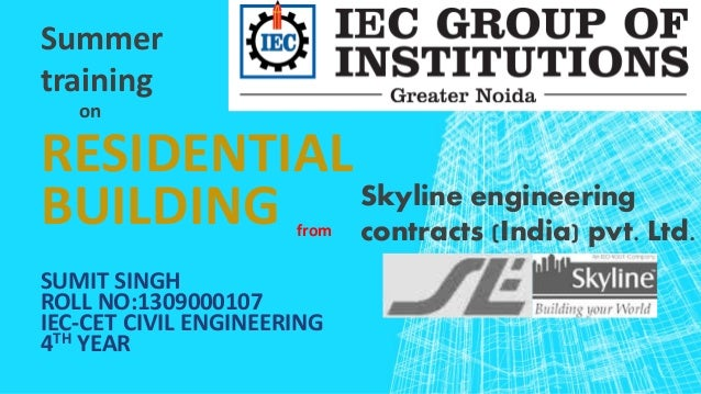 RESIDENTIAL BUILDING SUMIT SINGH ROLL NO:1309000107 IEC-CET CIVIL ENGINEERING 4TH YEAR Summer training on from Skyline eng...