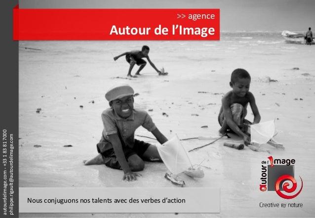 autourdelimage.com-+33183817000 philippe.rigault@autourdelimage.com >> agence Autour de l'Image Nous conjuguons nos talent...