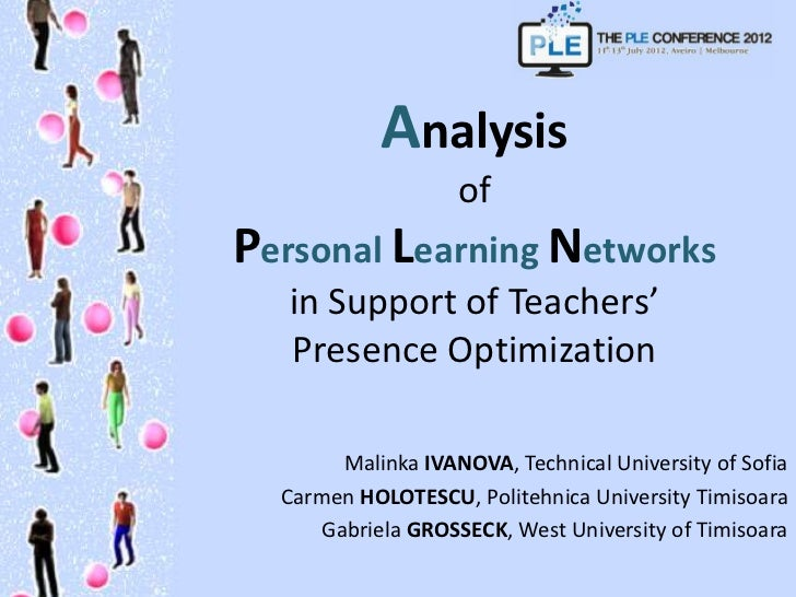Analysis                   ofPersonal Learning Networks   in Support of Teachers'   Presence Optimization       Malinka IV...