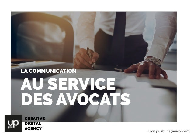CREATIVE DIGITAL AGENCY www.pushupagency.com LA COMMUNICATION AU SERVICE DES AVOCATS