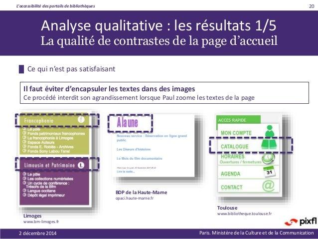 L'accessibilité des portails de bibliothèques Paris. Ministère de la Culture et de la Communication 20 Analyse qualitative...