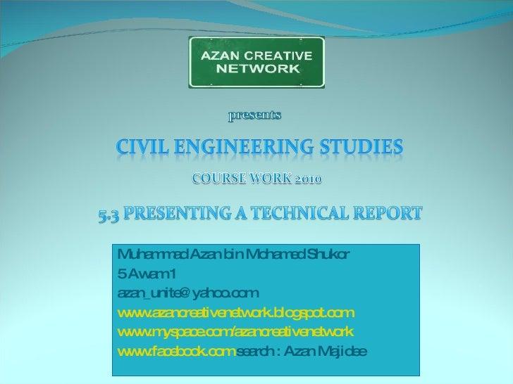 <ul><li>Muhammad Azan bin Mohamed Shukor </li></ul><ul><li>5 Awam 1 </li></ul><ul><li>[email_address] </li></ul><ul><li>ww...