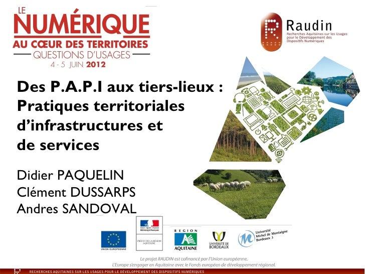 Des P.A.P.I aux tiers-lieux :Pratiques territorialesd'infrastructures etde servicesDidier PAQUELINClément DUSSARPSAndres S...