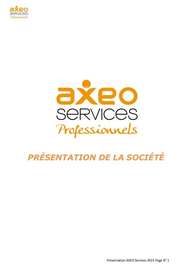 Présentation AXEO Services 2015 Page N° 1 PRÉSENTATION DE LA SOCIÉTÉ