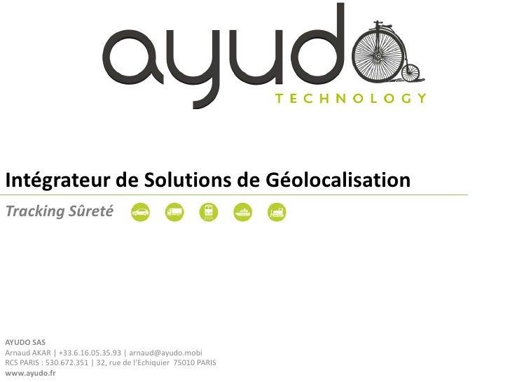 Intégrateur de Solutions de Géolocalisation<br />Tracking Sûreté<br />AYUDO SASArnaud AKAR | +33.6.16.05.35.93 | arnaud@ay...