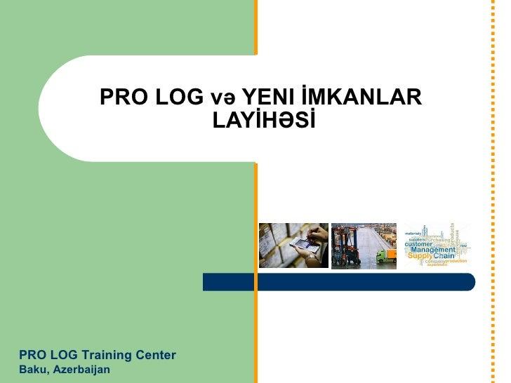 PRO   LOG və YENI İMKANLAR  LAYİHƏSİ PRO LOG Training Center Baku, Azerbaijan