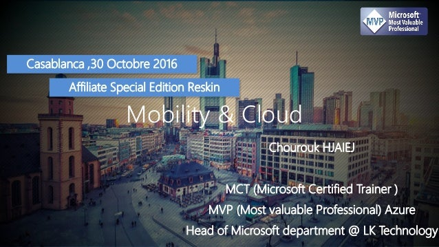 12/25/2016 1 Mobility & Cloud Casablanca ,30 Octobre 2016 Chourouk HJAIEJ MCT (Microsoft Certified Trainer ) MVP (Most val...