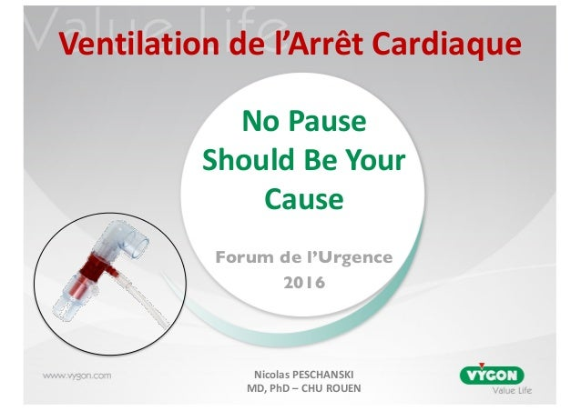 www.vygon.com Forum de l'Urgence 2016 NoPause Should BeYour Cause NicolasPESCHANSKI MD,PhD– CHUROUEN Ventilationde...