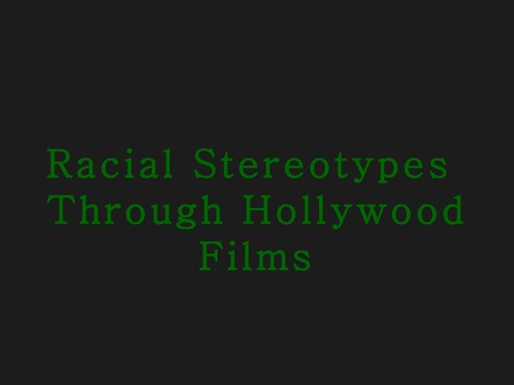Racial Stereotypes  Through Hollywood Films