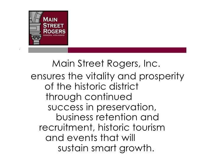 Main Street Rogers, Inc.ensures the vitality and prosperity  of the historic district   through continued    success in pr...